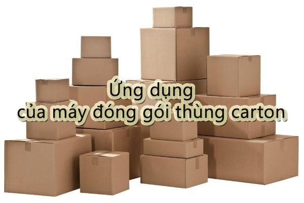 Ứng dụng của máy đóng gói thùng carton