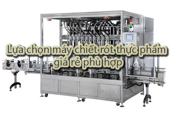 Lựa chọn máy chiết rót thực phẩm giá rẻ phù hợp