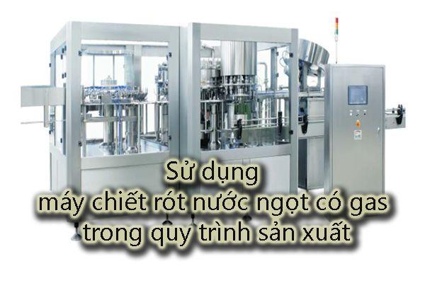 Sử dụng máy chiết rót nước ngọt có gas trong quy trình sản xuất