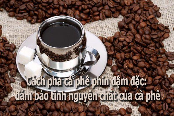 Cách pha cà phê phin đậm đặc: đảm bảo tính nguyên chất của cà phê
