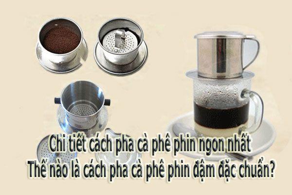 Chi tiết cách pha cà phê phin ngon nhất - Thế nào là cách pha cà phê phin đậm đặc chuẩn?
