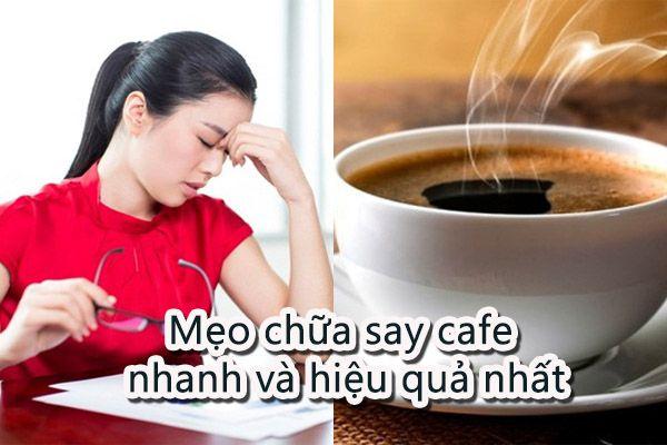 Mẹo chữa say cafe nhanh và hiệu quả nhất