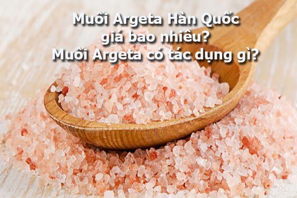 Muối Argeta hàn quốc giá bao nhiêu? Muối Argeta có tác dụng gì?