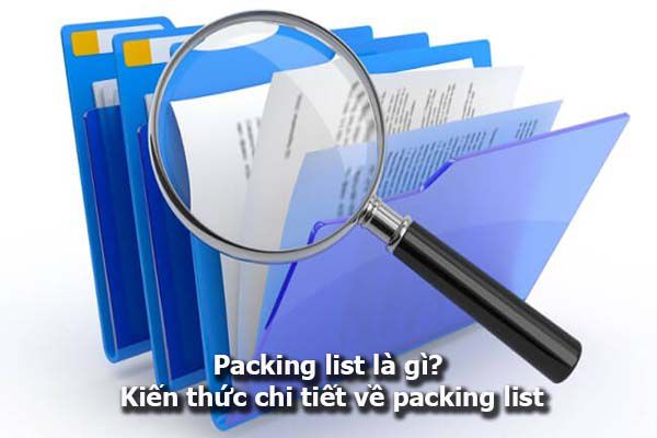 Packing list là gì? Kiến thức chi tiết về packing list