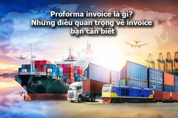 Proforma invoice là gì? Những điều quan trọng về invoice bạn cần biết